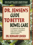 Dr. Jensen's Guide to Better Bowel Care: A Complete Program for Tissue Cleansing through Bowel