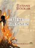 Die Hexe muss brennen. Historischer Roman.