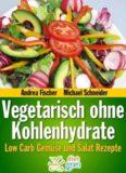 Low Carb Gemüse und Salat Rezepte zum Abnehmen - Diät Rezepte Vegetarisch ohne Kohlenhydrate