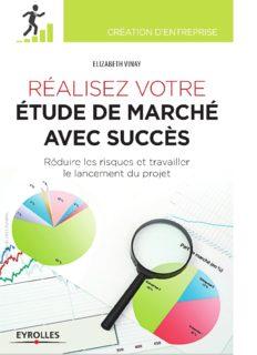 Réaliser votre étude de marché avec succès. Réduire les risques et travailler le lancement du projet.