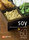 60 Ways Soy. Great Recipe Ideas with a Classic Ingredient
