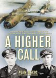 A Higher Call: An Incredible True Story of Combat and Chivalry in the War-Torn Skies of World War