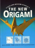 The New Origami Dozens of Projects Using the Newest Kinds of Origami Modular, Puzzle, Storytelling, Practical, Symmetrical, and Layered