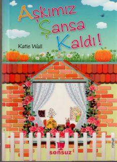 Katie Wall - Aşkımız Şansa Kaldı
