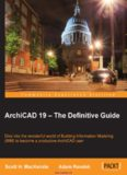 ArchiCAD 19 - The Definitive Guide: Dive into the wonderful world of Building Information Modeling (BIM) to become a productive ArchiCAD user