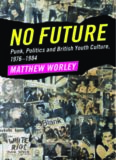 No Future: Punk, Politics and British Youth Culture, 1976–1984