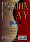 Passion Play: Ancient Secrets for a Lifetime of Health and Happiness Through Sensational Sex