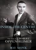 Inside The Centre: The Life of J. Robert Oppenheimer