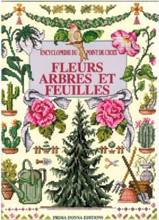 Fleurs Arbres et Feuilles. Encyclopedie du Point de croix