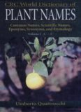 CRC World Dictionary of Plant Names: Common Names, Scientific Names, Eponyms, Synonyms, and Etymology