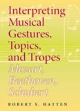 Interpreting musical gestures, topics, and tropes : Mozart, Beethoven, Schubert