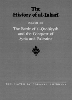 The History of al-Ṭabarī, Vol. 12: The Battle of al-Qadisiyyah and the Conquest of Syria and Palestine A.D. 635-637/A.H. 14-15