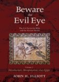 Beware the Evil Eye Volume 1: The Evil Eye in the Bible and the Ancient World—Introduction, Mesopotamia, and Egypt