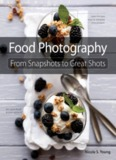 Food Photography: From Snapshots to Great Shots - Pearsoncmg