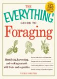 The Everything Guide to Foraging: Identifying, Harvesting, and Cooking Nature's Wild Fruits