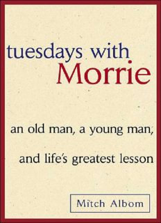 Tuesdays with Morrie: an old man, a young man, and life�s greatest lesson