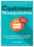 Customer Manipulation: How to Influence your Customers to Buy More and why an Ethical Approach will Always Win