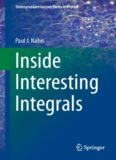 Inside Interesting Integrals: A Collection of Sneaky Tricks, Sly Substitutions, and Numerous Other Stupendously Clever, Awesomely Wicked, and ...