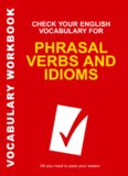 Check Your English Vocabulary for Phrasal Verbs and Idioms (Check Your English Vocabulary)
