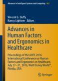 Advances in Human Factors and Ergonomics in Healthcare: Proceedings of the AHFE 2016 International Conference on Human Factors and Ergonomics in Healthcare, July 27-31, 2016, Walt Disney World®, Florida, USA