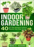 Indoor Gardening : 40 Of The Easiest Indoor Plants You Can Grow