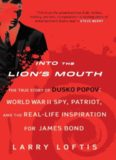 Into the Lion's Mouth: The True Story of Dusko Popov: World War II Spy, Patriot, and the Real-Life Inspiration for James Bond