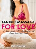 Tantric Massage for Love: A New Level of Awareness of Sex, Love and Health (Tantric Massage , Erotic massage , Massage Therapy,Tantric Massage, Sex Positions ,Self Massage , Hot Sex)
