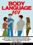 Body language 101. Discover the Psychology Secrets of How to Read and Understand Non Verbal Communication