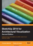 SketchUp 2014 for Architectural Visualization, 2nd Edition: Create stunning photorealistic and artistic visuals of your SketchUp models