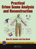 Practical Crime Scene Analysis and Reconstruction (CRC Series in Practical Aspects of Criminal and Forensic Investigations)
