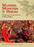 Maidens, Monsters and Heroes: The Fantasy Illustrations of H. J. Ford