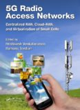 5G radio access networks : centralized RAN, cloud-RAN, and virtualization of small cells