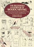 The Beginner's Handbook of Woodcarving  With Project Patterns for Line Carving, Relief Carving, Carving in the Round, and Bird Carving
