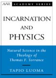 Incarnation and Physics: Natural Science in the Theology of Thomas F. Torrance (American Academy