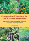 Companion Planting for the Kitchen Gardener: Tips, Advice, and Garden Plans for a Healthy Organic