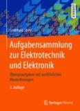 Aufgabensammlung zur Elektrotechnik und Elektronik: Übungsaufgaben mit ausführlichen Musterlösungen