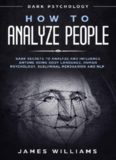 How to Analyze People - Dark Secrets to Analyze and Influence Anyone Using Body Language