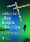 The Intersection of Change Management and Lean Six Sigma: The Basics for Black Belts and Change