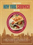 The Big New York Sandwich Book: 99 Delicious Creations from the City's Greatest Restaurants