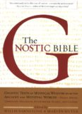 The Gnostic Bible: Gnostic Texts of Mystical Wisdom form the Ancient and Medieval Worlds