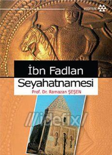İbn Fadlan Seyahatnamesi - Ramazan Şeşen