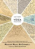 Letters from the Yoga Masters: Teachings Revealed through Correspondence from Paramhansa Yogananda, Ramana Maharshi, Swami Sivananda, and Others
