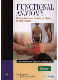 Functional Anatomy: Musculoskeletal Anatomy, Kinesiology, and Palpation for Manual Therapists (LWW Massage Therapy & Bodywork Educational Series)