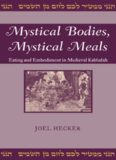 Mystical Bodies, Mystical Meals: Eating and Embodiment in Medieval Kabbalah