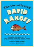 The Uncollected David Rakoff: Including the entire text of Love, Dishonor, Marry, Die, Cherish, Perish by David Rakoff, edited