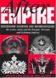 After Empire: Multiethnic Societies and Nation-Building: The Soviet Union and the Russian, Ottoman