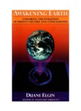Awakening Earth Exploring the Evolution of Human Culture and Consciousness Duane Elgin