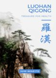 Luohan Qigong. Treasure for health: The internal work of Choy Lee Fut
