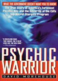 Psychic Warrior: The True Story of America's Foremost Psychic Spy and the Cover-Up of the CIA's Top