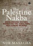 The Palestine Nakba: Decolonising History, Narrating the Subaltern, Reclaiming Memory
